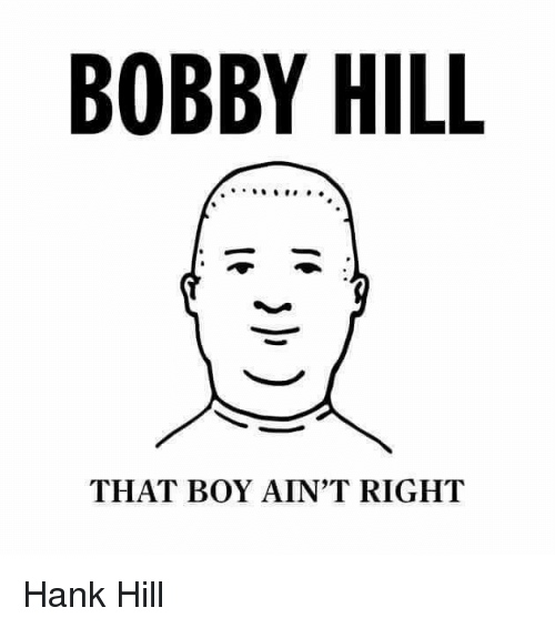 bobby hill that boy aint right hank hill 21153070 bobby hill that boy ain't right hank hill meme on me me