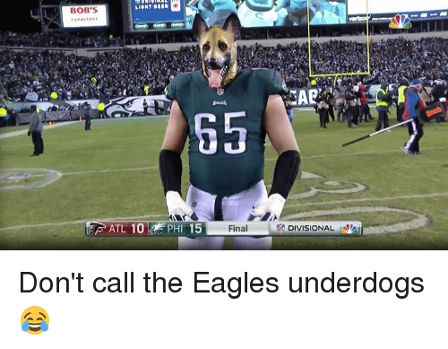 Philadelphia Eagles, The Eagles, and Atl: BOB'S  ATL 10  PHI 15  Final  DIVISIONAL Don't call the Eagles underdogs 😂