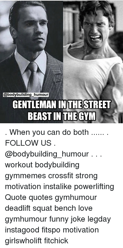 Humour GENTLEMAN IN THESTREET BEAST IN THE GYM When You Can ...