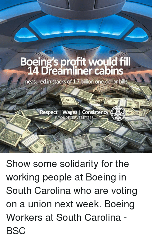 Memes, Boeing, and 🤖: Boeing's profit would fill  14 Dreamliner cabins  measured in stacks of 1 billion one dollar bill  ARespect l Wages l Consisten  YOU DES Show some solidarity for the working people at Boeing in South Carolina who are voting on a union next week.   Boeing Workers at South Carolina - BSC
