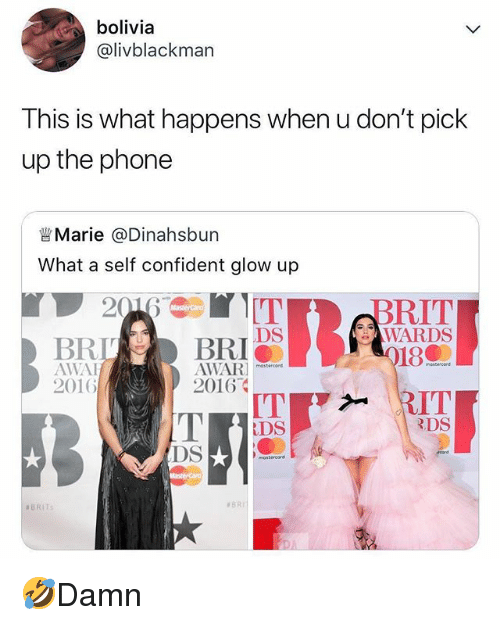 Memes, Phone, and 🤖: bolivia  @livblackman  This is what happens when u don't pick  up the phone  Marie @Dinahsbun  What a self confident glow up  眥  BRIT  WARDS  DS  BRLBRI  AWAI  2016  180  AWAR  2016  ITRIT  DS  DS  🤣Damn