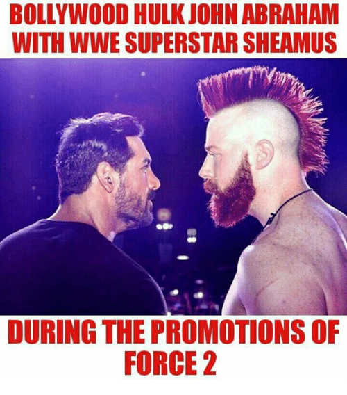 Memes, Hulk, and Abraham: BOLLYWOOD HULK JOHN ABRAHAM  WITH WWE SUPERSTAR SHEAMUS  DURING THE PROMOTIONS OF  FORCE 2