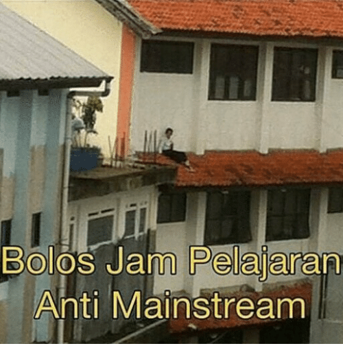 Indonesian (Language), Anti, and Jam: Bolos Jam Pelajaran  Anti Mainstream