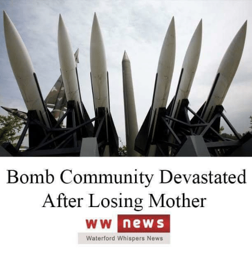 Community, News, and Dank Memes: Bomb Community Devastated  After Losing Mother  W W  ne S  Waterford Whispers News