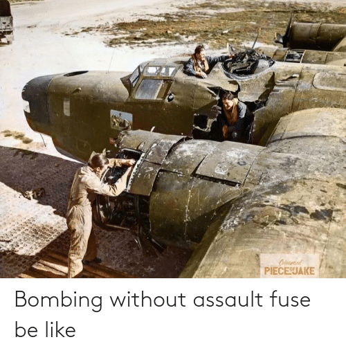Be Like, War Thunder, and Fuse: Bombing without assault fuse be like