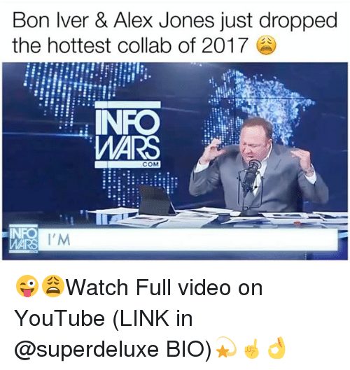 Memes, youtube.com, and Alex Jones: Bon Iver & Alex Jones just dropped  the hottest collab of 2017  NFO  WARS  COM  I'M 😜😩Watch Full video on YouTube (LINK in @superdeluxe BIO)💫☝️👌