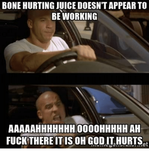 God, Juice, and Working: BONE HURTING JUICE DOESNT APPEAR TO  BE WORKING  AAAAAHHHHHHH 0000HHHHHAH  FUCKTHERE IT IS OH GOD IL HURTSet