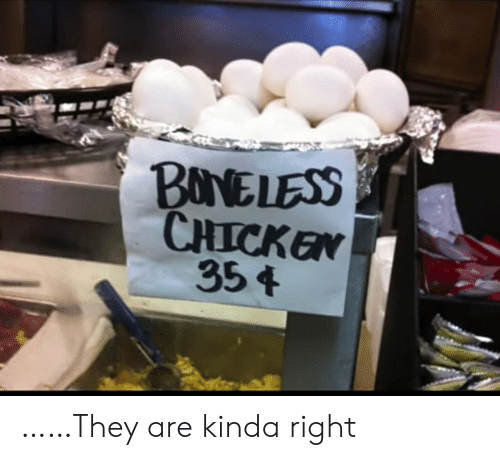Chicken, They, and Right: BONELESS  CHICKEN  354 ……They are kinda right