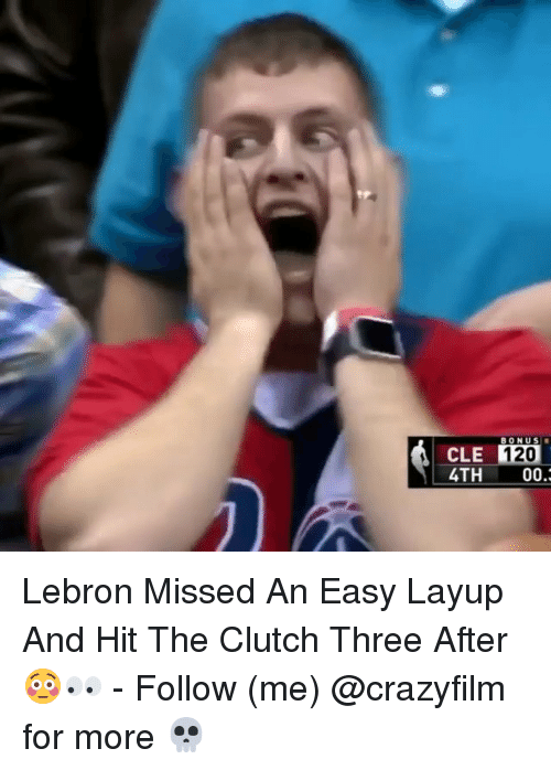 Memes, Lebron, and 🤖: BONUS  CLE 1  4TH 00.  120 Lebron Missed An Easy Layup And Hit The Clutch Three After 😳👀 - Follow (me) @crazyfilm for more 💀