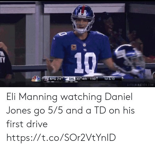 Eli Manning, Nfl, and Drive: bood  10  TY  Ly NYG 24  DAL 30 4th 1:50  1st & 10  GIFULMINATION.COM Eli Manning watching Daniel Jones go 5/5 and a TD on his first drive https://t.co/SOr2VtYnID
