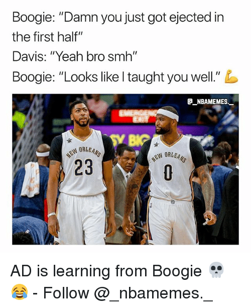 """Memes, Smh, and Yeah: Boogie: """"Damn you just got ejected in  the first half""""  Davis: """"Yeah bro smh""""  Boogie. """"Looks like I taught you well.""""  e_NBAMEMEs._  23 AD is learning from Boogie 💀😂 - Follow @_nbamemes._"""