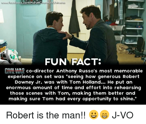"""Books, Facts, and Memes: book.com/Marve  atii  Univelse  men  FUN FACT:  CIVILIAIAR  co-director Anthony Russo's most memorable  experience on set was """"seeing how generous Robert  Downey Jr. was with Tom Holland...  He put an  enormous amount of time and effort into rehearsing  those scenes with Tom, making them better and  making sure Tom had every opportunity to shine."""" Robert is the man!! 😀😁 《J-VO》"""