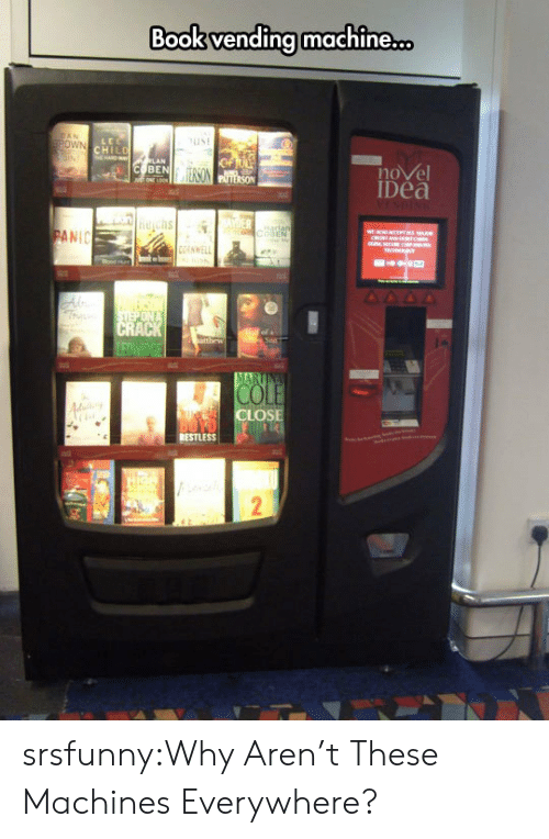 Tumblr, Blog, and Book: Book vending machine.  live  nove  Dea  BEN  ANIC  OSE  RESTLESS srsfunny:Why Aren't These Machines Everywhere?