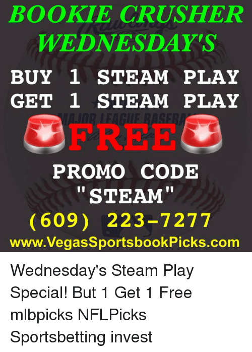 BOOKIE CRUSHER WEDNESDAYS BUY 1 STEAM PLAY GET STEAM PLAY PROMO CODE