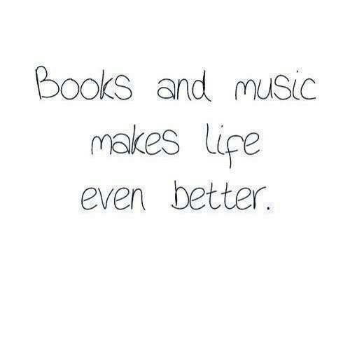 Books, Life, and  Better: books andmusic  makes Life  even better