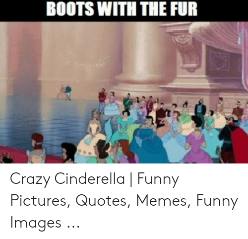 BOOTS WITH THE FUR Crazy Cinderella
