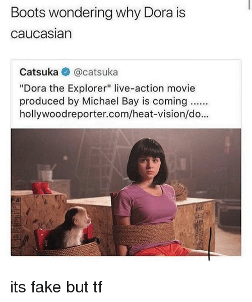"Dora the Explorer, Fake, and Memes: Boots wondering why Dora is  caucasian  Catsuka @catsuka  ""Dora the Explorer"" live-action movie  produced by Michael Bay is coming.  hollywoodreporter.com/heat-vision/do... its fake but tf"