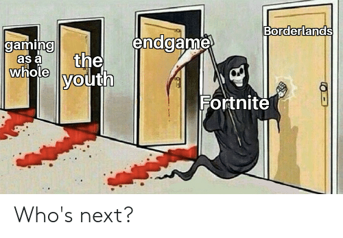 Reddit, Youth, and Borderlands: Borderlands  0  endgame  gamino  0  0  asa the  whole  youth  0  Fortnite Who's next?
