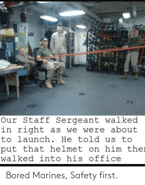 Bored, Marines, and First: Bored Marines, Safety first.