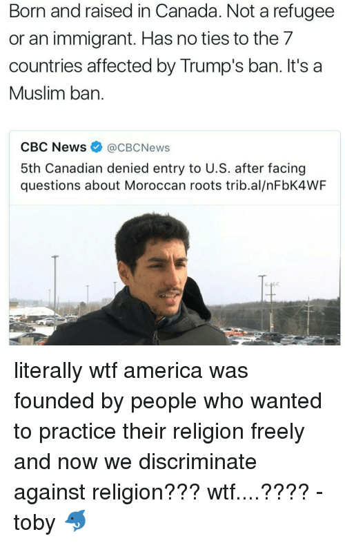 born and raised in canada notarefugee or an immigrant has 14363547 25 best wtf america memes muslim ban memes, outrage memes, jeff memes
