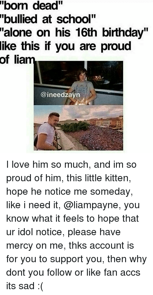 Born Dead Bullied At School Alone On His 16th Birthday Like This If You Are Proud Of Liam Coineedzayn I Love Him So Much And Im Little