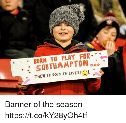 "Memes, 🤖, and Play: "" BORN TO PLAY FOR *  SOUTHAMPTON ooo Banner of the season https://t.co/kY28yOh4tf"