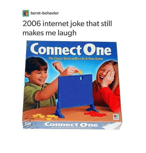 Internet, Memes, and Game: borst-behavior  2006 internet joke that still  makes me laugh  Connect One  The Classic Vertical One-In-A-Row Game  MB  Connect One