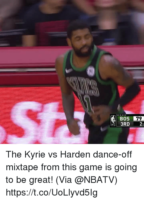 me.me: BOS  3RD 2:  79 The Kyrie vs Harden dance-off mixtape from this game is going to be great!    (Via @NBATV) https://t.co/UoLlyvd5Ig