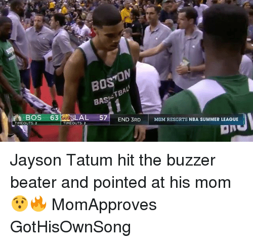 Memes, Nba, and Summer: BOS  BAS  BOS 63  AL 57  TIMEOUTS: 2  END 3RD MGM RESORTS NBA SUMMER LEAGUE  TIMEOUTS: 2  aN Jayson Tatum hit the buzzer beater and pointed at his mom 😯🔥 MomApproves GotHisOwnSong