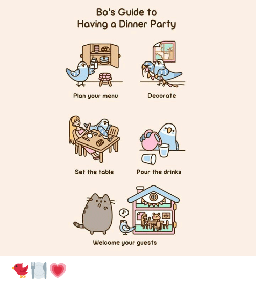 Dank, Party, and 🤖: Bo's Guide to  Having a Dinner Party  Plan your menu  Decorate  Set the table  Pour the drinks  Welcome your guests 🐦🍽️💗