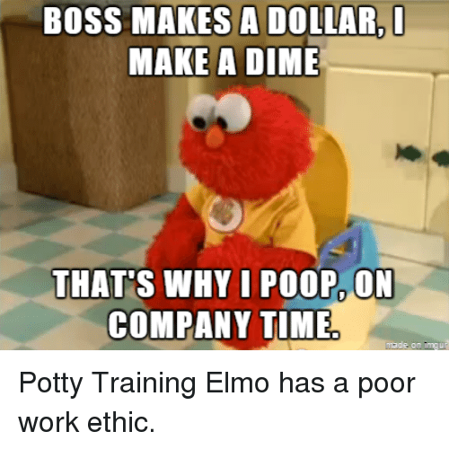 Boss Makes A Dollar Make A Dime Thats Why I Poop On Company