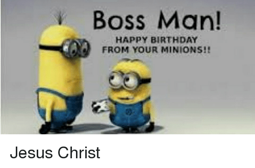 Boss Man Happy Birthday From Your Minions Birthday Meme On Me Me