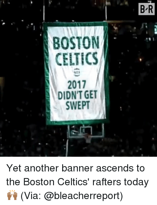 Boston Celtics 2017 Didnt Get Swept Br Yet Another Banner Ascends To