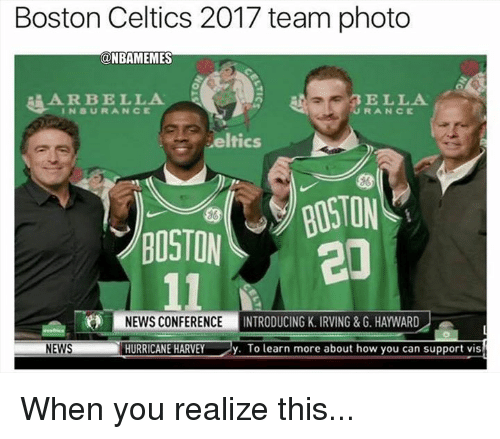 Boston Celtics, Nba, and News: Boston Celtics 2017 team photo  ONBAMEMES  A R BELLA  INSURANCE  ELLA  RANCに  eltics  BOSTON  86  NEWS CONFERENCEINTR  ODUCING K. IRVING&G. HAYWARD  NEWS  HURRICANE HARVEY  y. To learn more about how you can support vis When you realize this...