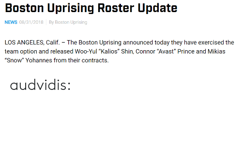 """News, Prince, and Tumblr: Boston Uprising Roster Update  NEWS 08/31/2018 By Boston Uprising  LOS ANGELES, Calif. - The Boston Uprising announced today they have exercised the  team option and released Woo-Yul """"Kalios"""" Shin, Connor """"Avast"""" Prince and Mikias  """"Snow"""" Yohannes from their contracts. audvidis:"""