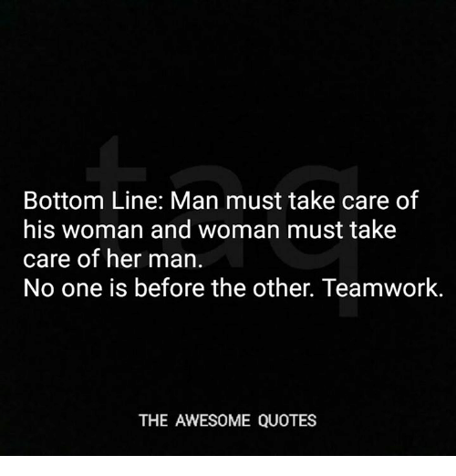 Bottom Line Man Must Take Care Of His Woman And Woman Must Take Care
