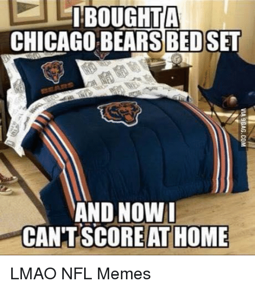 Chicago, Chicago Bears, and Lmao: BOUGHT A  CHICAGO BEARS BEDSET  AND NOW I  CANT SCORE ATHOME LMAO  NFL Memes