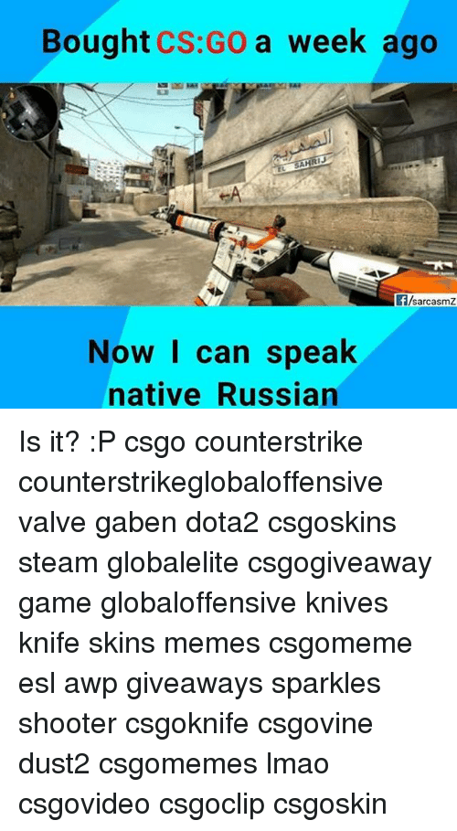 Bought CSGO a Week Ago sarcasmZ Now I Can Speak Native Russian Is It