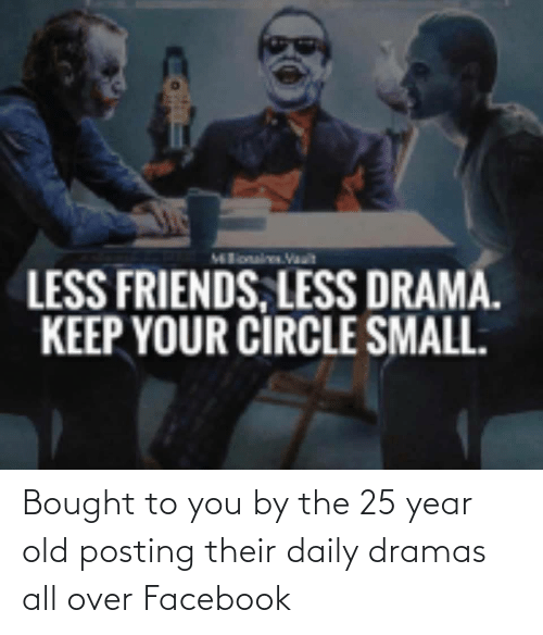 Facebook, Old, and Im 14 & This Is Deep: Bought to you by the 25 year old posting their daily dramas all over Facebook
