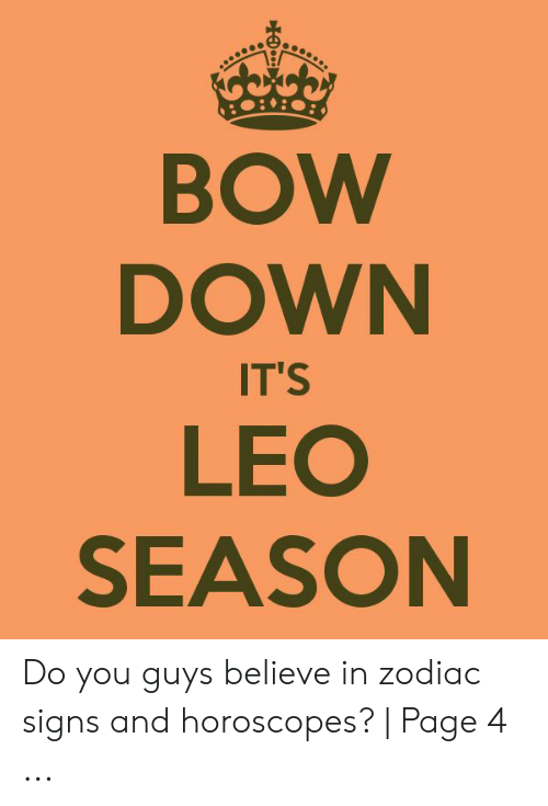 BOW DOWN IT'S LEO SEASON Do You Guys Believe in Zodiac Signs and