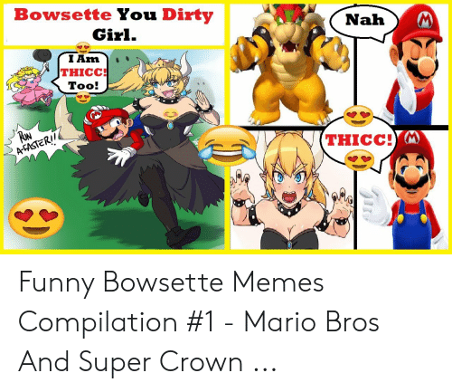 Bowsette You Dirty Girl Tam Thicc Too Thicc Funny Bowsette