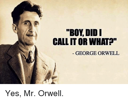 https://pics.me.me/boy-did-i-call-it-or-whatp-george-orwell-yes-42701976.png