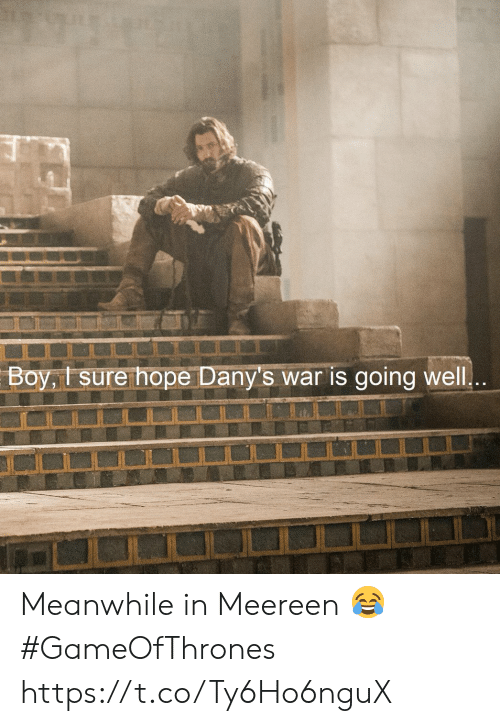 Memes, Hope, and Boy: Boy,t sure hope Dany's war is going well Meanwhile in Meereen 😂 #GameOfThrones https://t.co/Ty6Ho6nguX