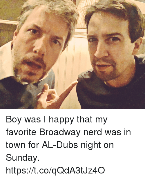 Memes, Nerd, and Happy: Boy was I happy that my favorite Broadway nerd was in town for  AL-Dubs night on Sunday. https://t.co/qQdA3tJz4O