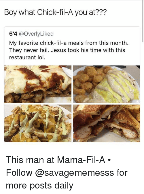 Chick-Fil-A, Fail, and Jesus: Boy what Chick-fil-A you at???  6'4 @OverlyLiked  My favorite chick-fil-a meals from this month.  They never fail. Jesus took his time with this  restaurant lol This man at Mama-Fil-A • ➫➫ Follow @savagememesss for more posts daily