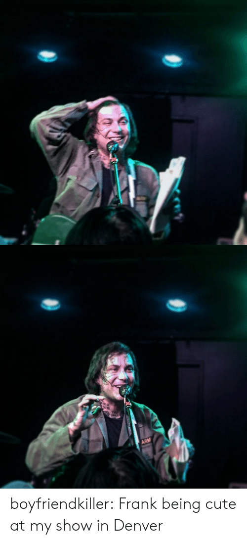 Cute, Tumblr, and Blog: boyfriendkiller: Frank being cute at my show in Denver