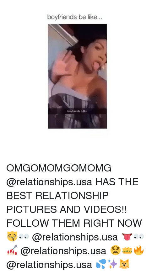 Be Like, Relationships, and Videos: boyfriends be like. OMGOMOMGOMOMG @relationships.usa HAS THE BEST RELATIONSHIP PICTURES AND VIDEOS!! FOLLOW THEM RIGHT NOW 😽👀 @relationships.usa 👅👀💅🏻 @relationships.usa 😫👑🔥 @relationships.usa 💦✨🐱