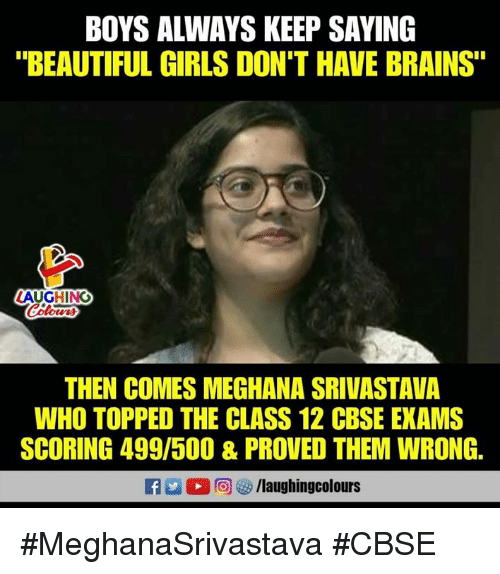 """Beautiful, Brains, and Girls: BOYS ALWAYS KEEP SAYING  """"BEAUTIFUL GIRLS DON'T HAVE BRAINS""""  AUGHING  THEN COMES MEGHANA SRIVASTAVA  WHO TOPPED THE CLASS 12 CBSE EXAMS  SCORING 499/500 & PROVED THEM WRONG.  回8/laughingcol ours #MeghanaSrivastava #CBSE"""