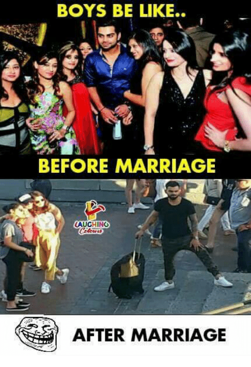 Be Like, Marriage, and Indianpeoplefacebook: BOYS BE LIKE..  BEFORE MARRIAGE  AUCHING  AFTER MARRIAGE