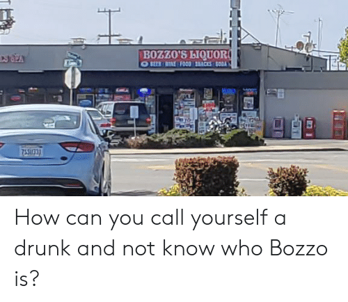 Drunk, Food, and Soda: BOZZO'S LIQUOR  OEER BINE FOOD ACKS SODA How can you call yourself a drunk and not know who Bozzo is?